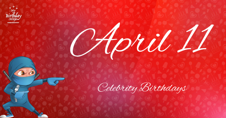 April 11 Celebrity Birthdays