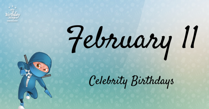 Who Shares My Birthday Feb 11 Celebrity Birthdays No One