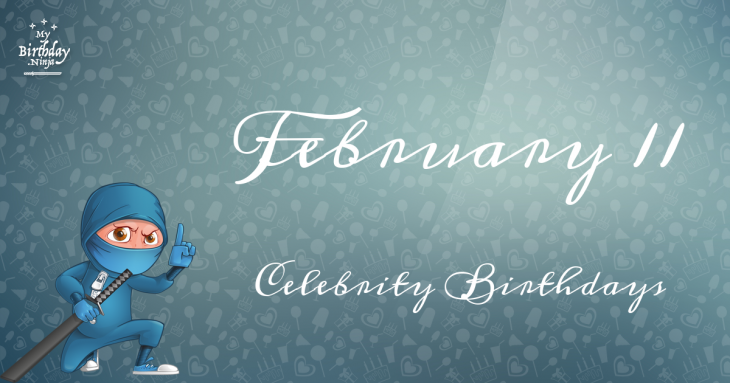February 11 Celebrity Birthdays