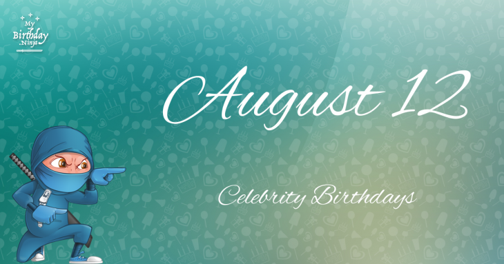 August 12 Celebrity Birthdays
