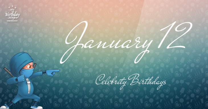 January 12 Celebrity Birthdays