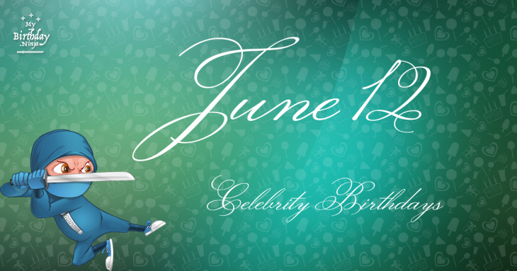 June 12 Celebrity Birthdays