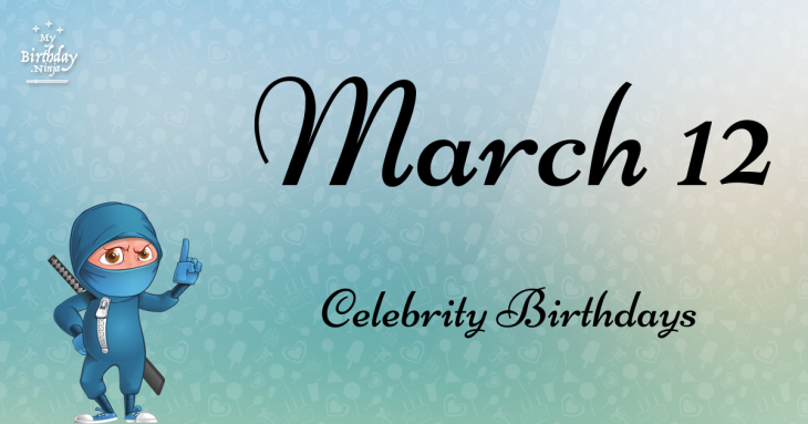 March 12 Celebrity Birthdays