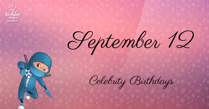 September 12 Celebrity Birthdays