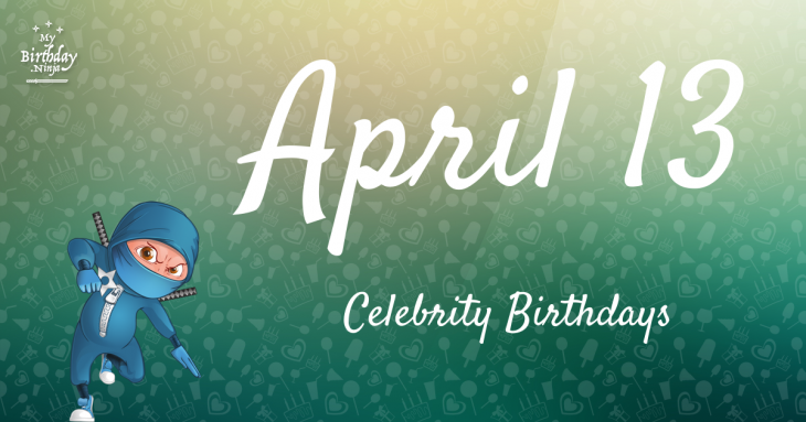 April 13 Celebrity Birthdays