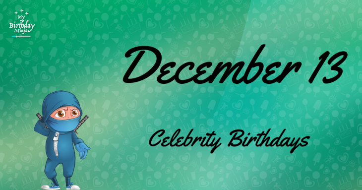 December 13 Celebrity Birthdays