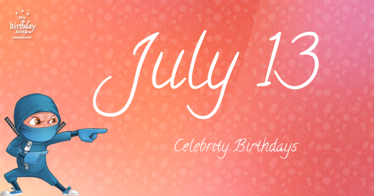 Today's top celebrity birthdays list (July 13, 2018 ...