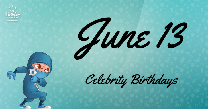 June 13 Celebrity Birthdays