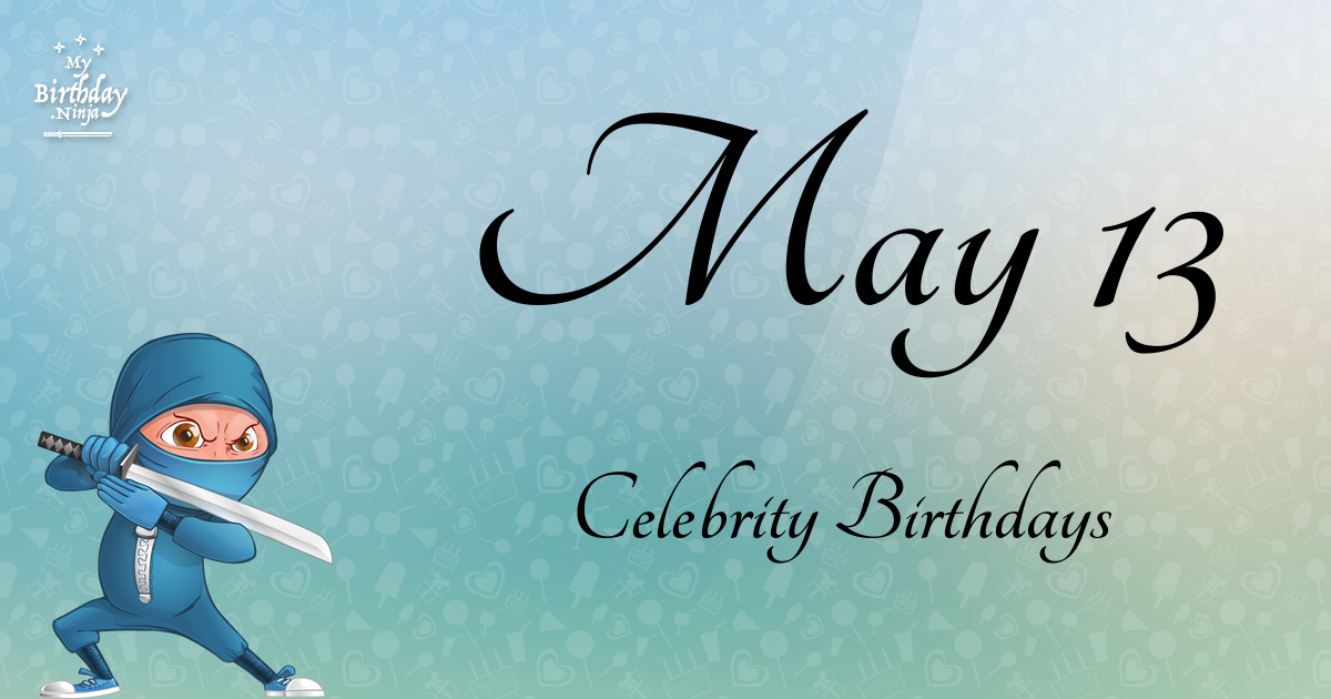 May 13 Birthdays | Famous Birthdays