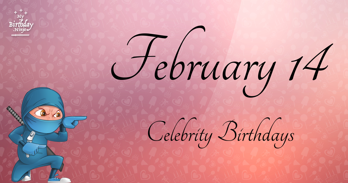 Celebrity birthdays: Who's another year older Feb. 14 ...