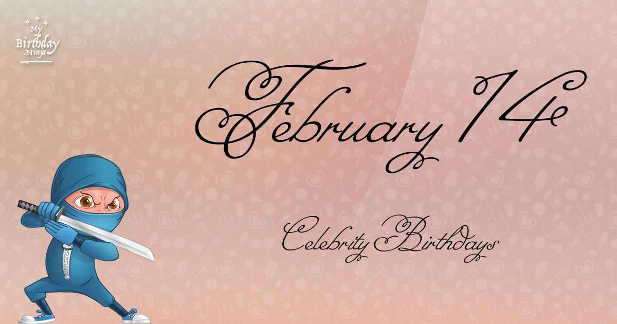 Who Shares My Birthday? Feb 14 Celebrity Birthdays No One ...