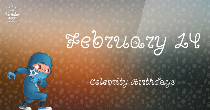 February 14 - Famous Birthdays - On This Day