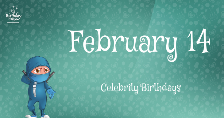 February 14 Celebrity Birthdays