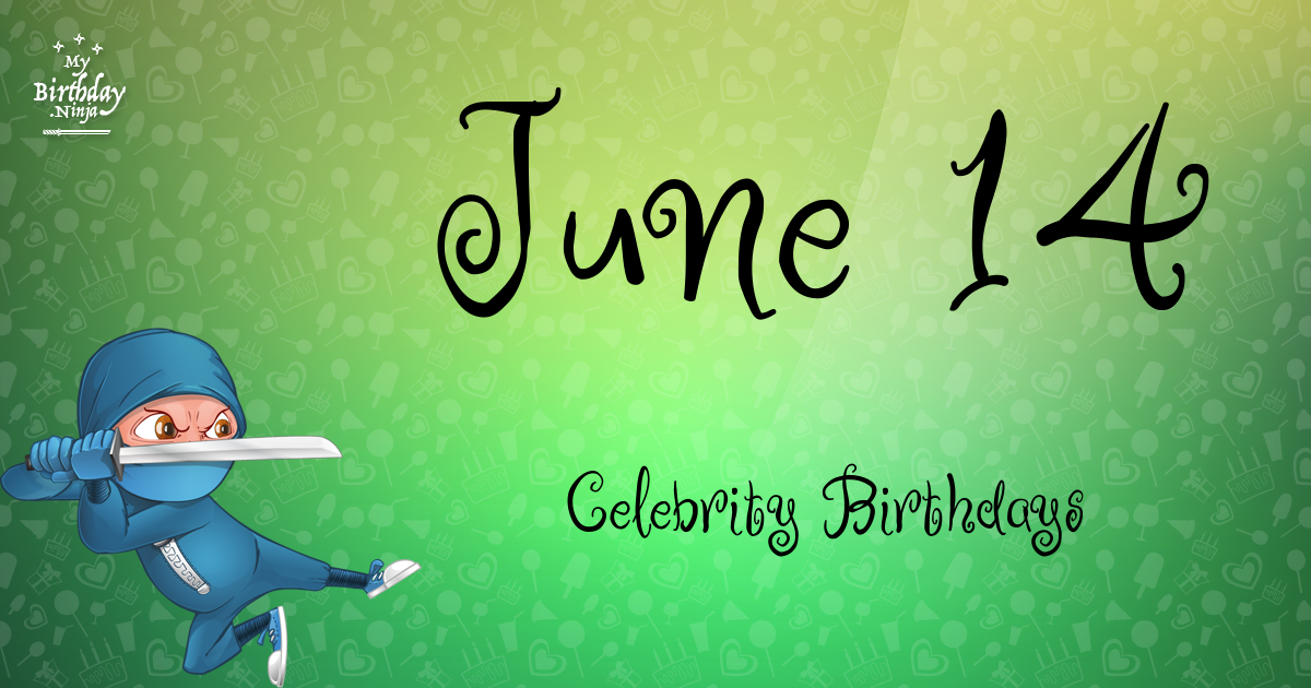 14 june birthday celebrity today