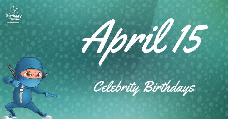 April 15 Celebrity Birthdays
