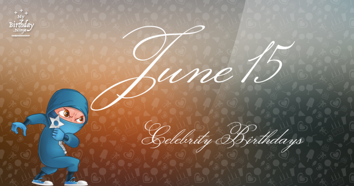 June 15 Celebrity Birthdays