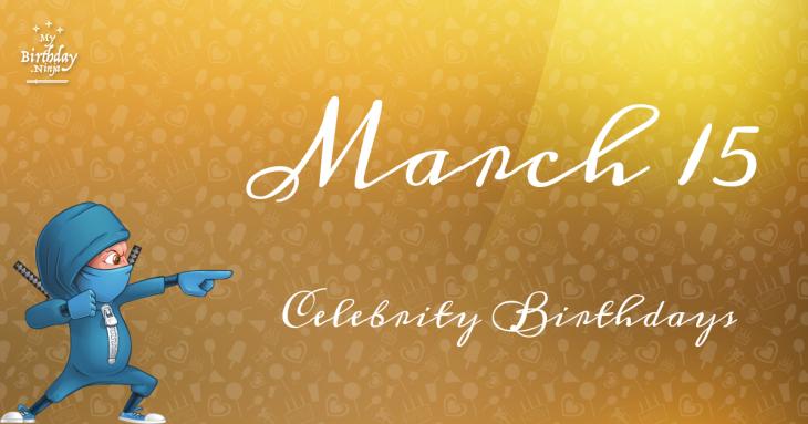 March 15 Celebrity Birthdays