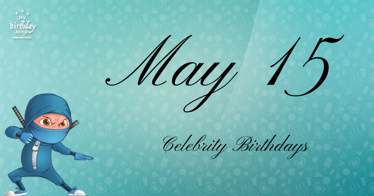 May 15 Celebrity Birthdays