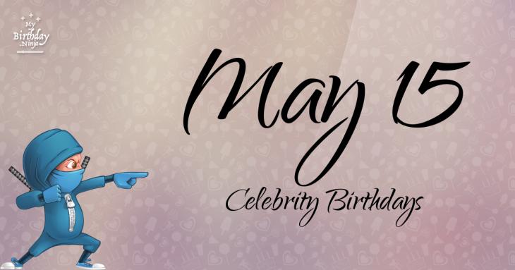 May 15 Celebrity Birthdays