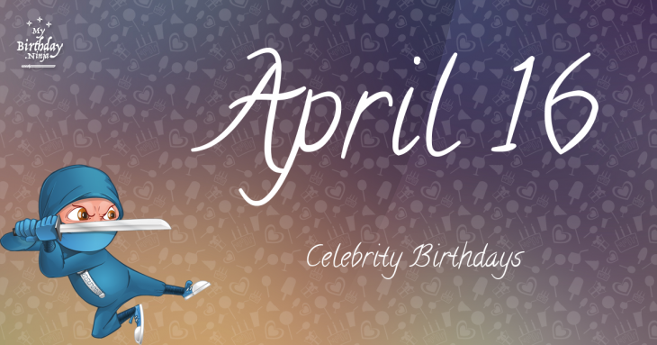 April 16 Celebrity Birthdays