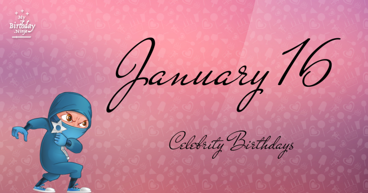 January 16 Celebrity Birthdays