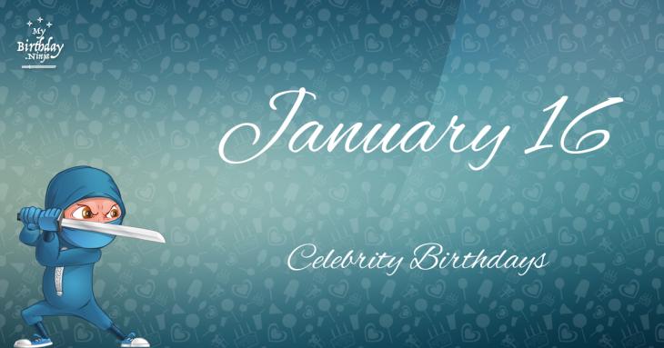January 16 Celebrity Birthdays