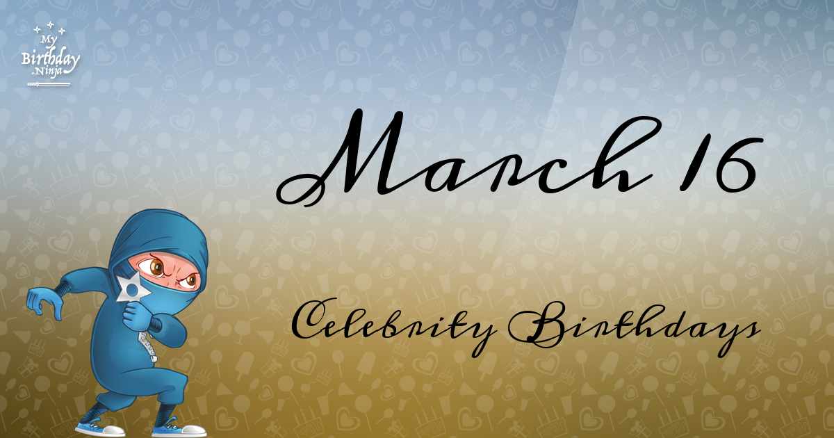 Celebrity Birthdays March 16th
