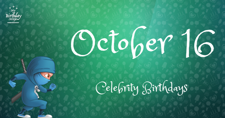 October 16 Celebrity Birthdays