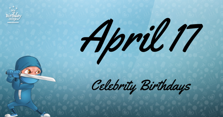 April 17 Celebrity Birthdays