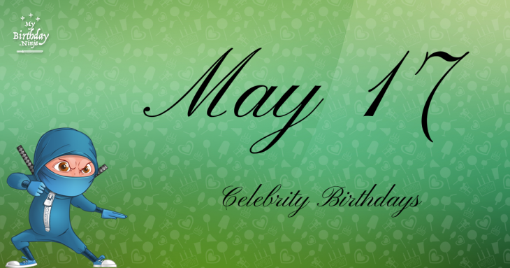 May 17 Celebrity Birthdays