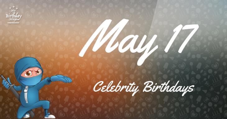 May 17 Celebrity Birthdays