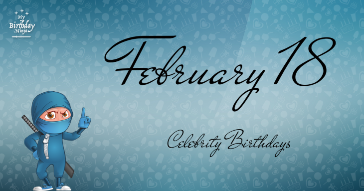 February 18 Celebrity Birthdays