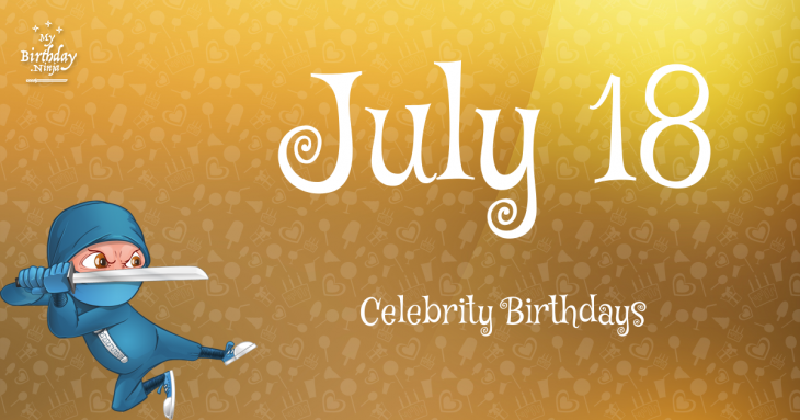 July 18 Celebrity Birthdays