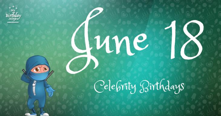 June 18 Celebrity Birthdays
