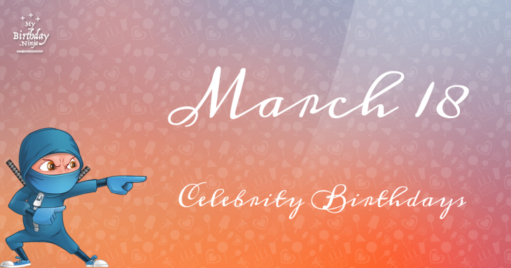 March 18 Celebrity Birthdays