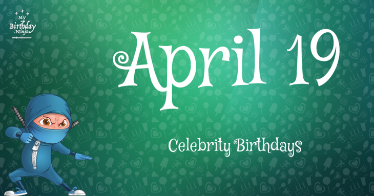 April 19 Celebrity Birthdays
