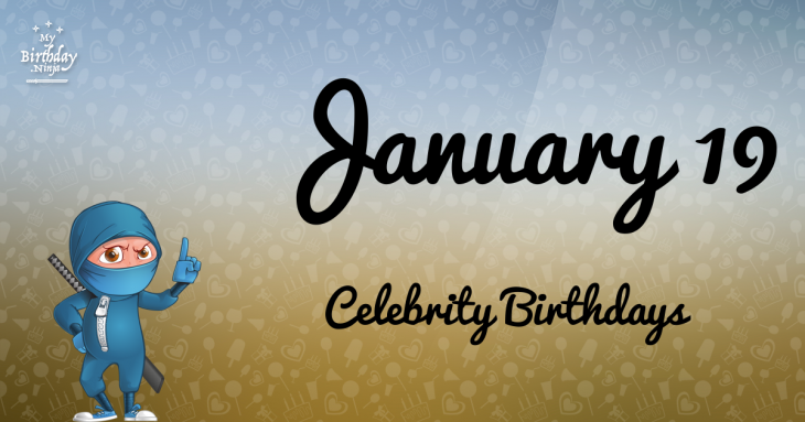January 19 Celebrity Birthdays
