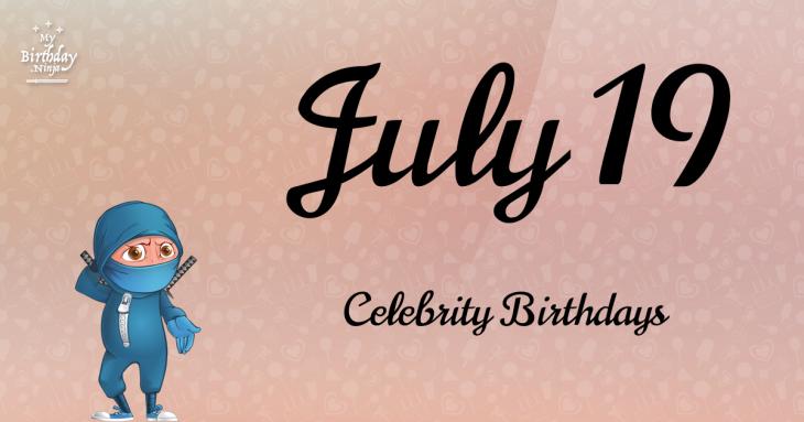 July 19 Celebrity Birthdays