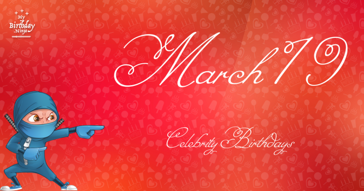 March 19 Celebrity Birthdays