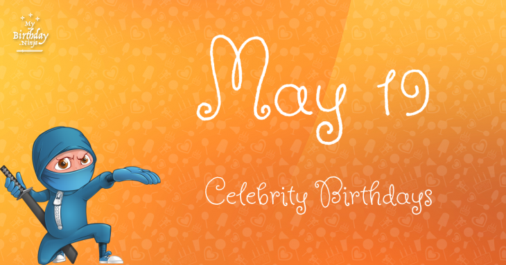 May 19 Celebrity Birthdays