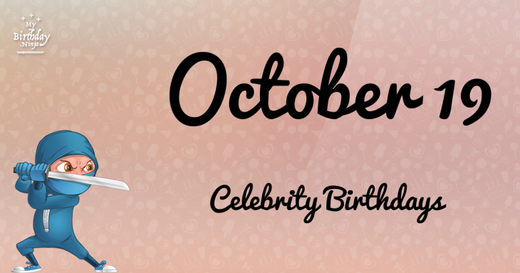 October 19 Celebrity Birthdays