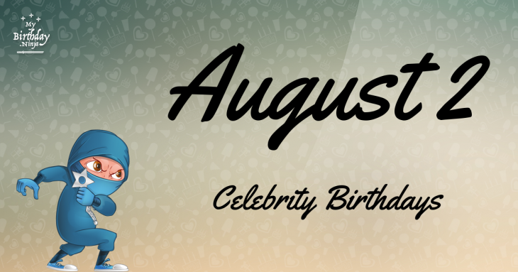 Famous People's Birthdays, August, United Kingdom ...