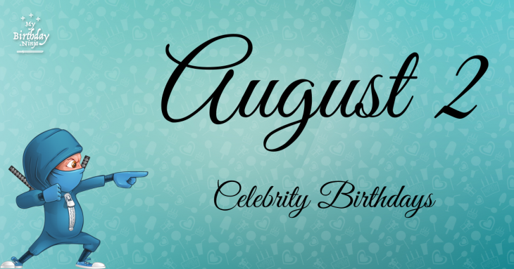 August 2 Celebrity Birthdays