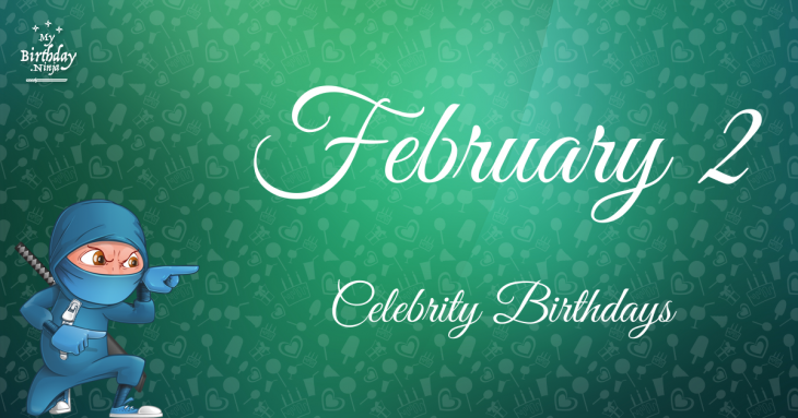 February 2 - Famous Birthdays - On This Day