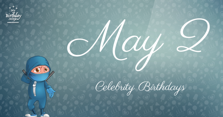 May 2 Celebrity Birthdays