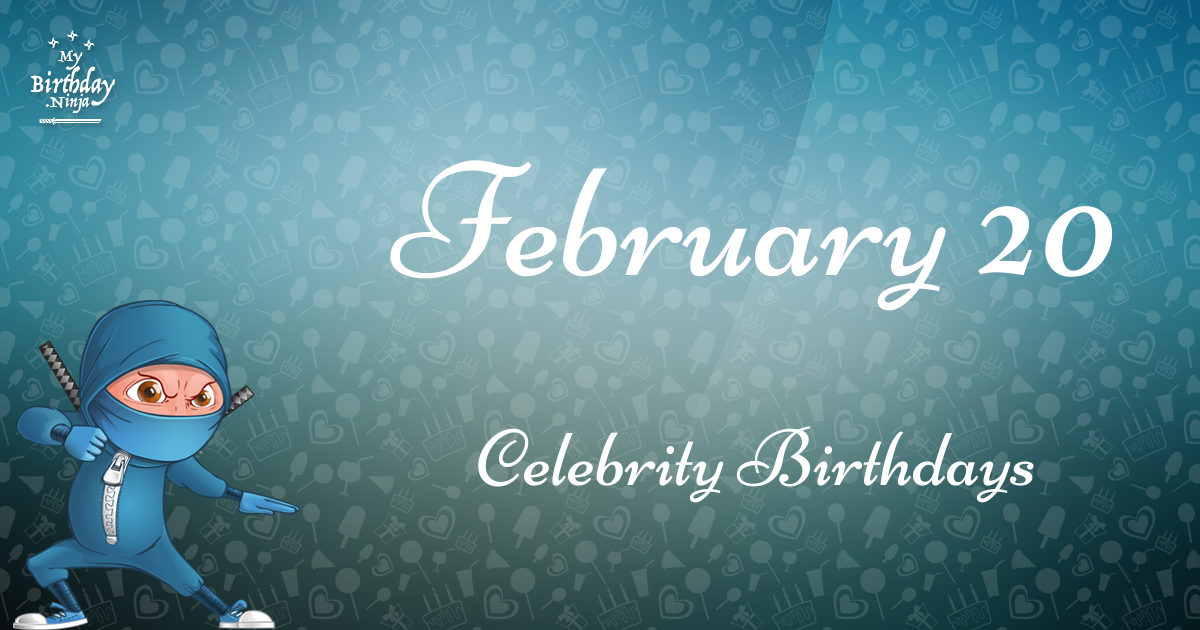February 7 Birthdays Of Famous People - Characteristics ...