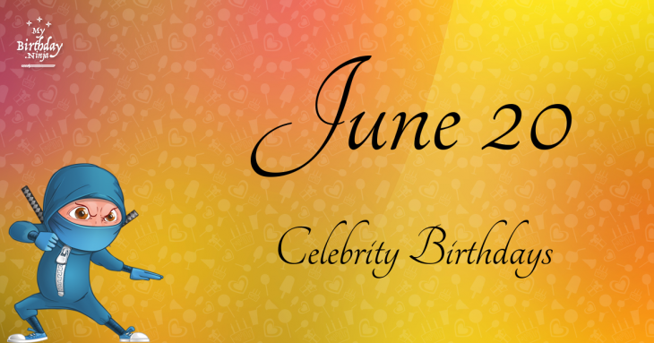 June 20 Celebrity Birthdays