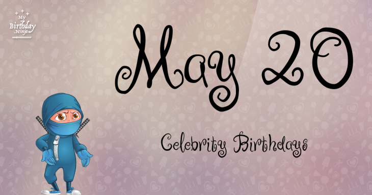 May 20 Celebrity Birthdays
