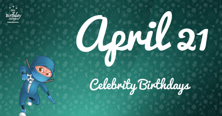 April 21 Celebrity Birthdays
