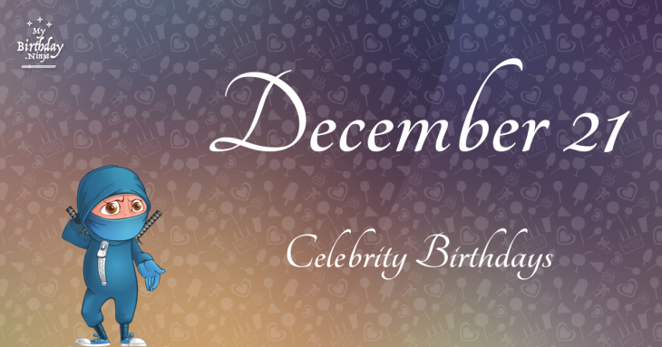 December 21 Celebrity Birthdays